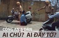 Công An Việt Cộng & Dân: Ai Chủ? Ai Dày Tớ? HÌNH RÕ HƠN LỜI